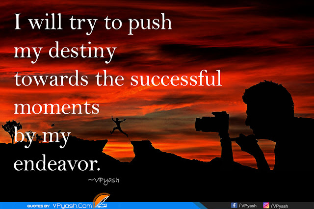 I will try to push my destiny towards the successful moments by my endeavor inspiring quotes
