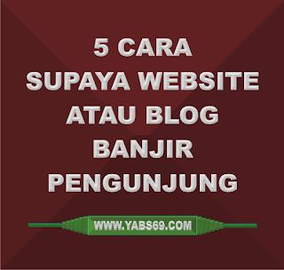 5 Cara Supaya Blog Atau Website Banjir Pengunjung - Yabs69