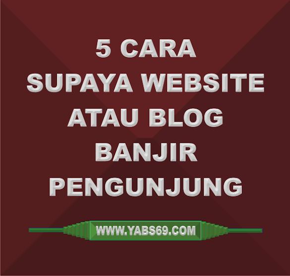 5 Cara Supaya Blog Atau Website Banjir Pengunjung