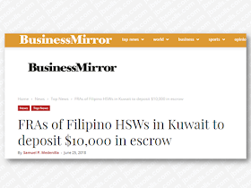 "Foreign recruitment agencies (FRA) who hire overseas Filipino workers (OFWs), household service workers (HSWs) in particular,  to be deployed in Kuwait will be required to pay an escrow deposit amounting to $10,000 (Php534,205) to ensure the protection of OFWs in the Gulf state.  The new rule, which is included in the guidelines released by the Philippine Overseas Employment Administration (POEA) on hiring and deployment of OFWs to Kuwait, requires foreign recruiters to pay an escrow deposit which would serve as a cash bond that will serve as a payment for OFWs in case their employers would refuse to pay for their service. Advertisement         Sponsored Links  Through this new rule, FRAs will be forced to monitor the status of OFWs.  ""They will be the ones who will ask [Kuwaiti] employers to pay the claims of their Filipino workers since it could be charged to them if the employers will not pay for it,"" POEA administrator Bernard Olalia said.  Olalia explained that the 2016 POEA rules state that the escrow deposit should be $50,000, however, it was reduced to $10,000.  ""Based from [2016] rules, the escrow deposit is US$50,000. We passed a GB (governing board resolution) pegging the escrow deposit to just US$10,000,"" Olalia said.  The POEA Welfare and Employment Office will monitor if Kuwaiti recruiters and employers follow the rules included in the guidelines and the signed Memorandum of Understanding (MOU) between the Philippines and Kuwait.  Meanwhile, Olalia added that local recruitment agencies will also be required to pay an escrow deposit separate from the FRA's.  The guidelines were released following the signing of the labor deal between the Philippines and Kuwait that seeks to protect the welfare of OFWs in the Gulf state.   READ MORE: Can A Family Of Five Survive With P10K Income In A Month?    DTI Offers P5K To P200K To Small Business Owners    How Filipinos Can Get Free Oman Visa?    Do You Know The Effects Of Too Much Bad News To Your Body?    Authorized Travel Agency To Process Temporary Visa Bound to South Korea    Who Can Skip Online Appointment And Use The DFA Courtesy Lane For Passport Processing?"