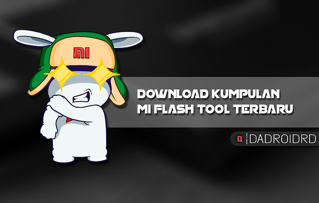 Download Mi Flash Tool Xiaomi terbaru