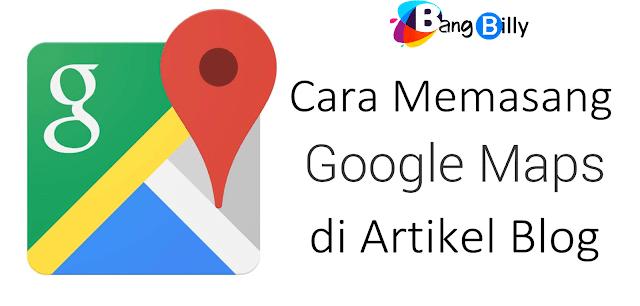 Cara Memasang Google Maps di Artikel Blog