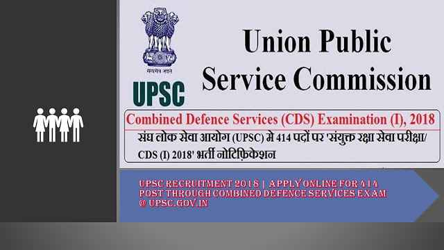 UPSC Recruitment 2018 | Apply Online for 414 post through Combined Defence Services Exam