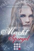 http://the-bookwonderland.blogspot.de/2017/01/rezension-ann-kathrin-wolf-zwischen-macht-und-spiegel.html