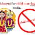 बाल विवाह और बाल विवाह के लिए सजा का प्रावधान क्या है ? Child marriage and punishment for child marriage in India