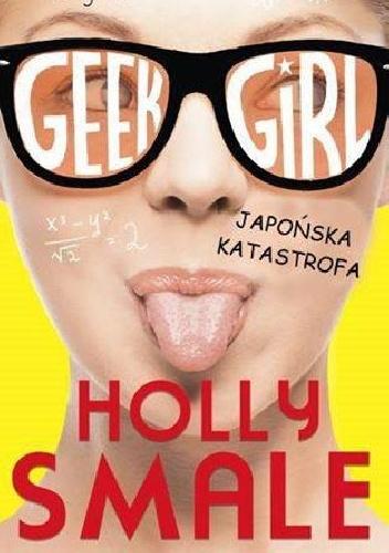 Geek Girl: Japońska Katastrofa ( Holly Smale)- recenzja
