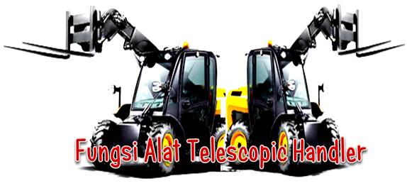 Fungsi Alat Telescopic Handler