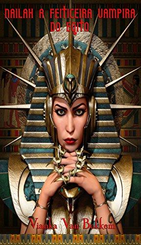 Nailah – A Feiticeira-Vampira do Egito - Vianka Van Bokkem