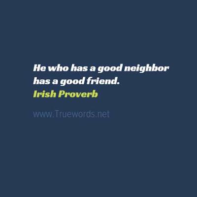 He who has a good neighbor has a good friend