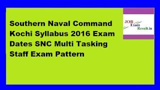 Southern Naval Command Kochi Syllabus 2016 Exam Dates SNC Multi Tasking Staff Exam Pattern