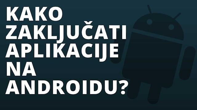 Zaključavanje android aplikacija