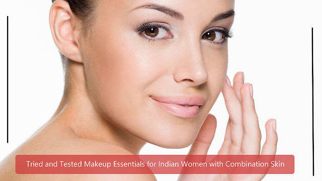 Tried and Tested Makeup Essentials for Indian Women with Combination Skin