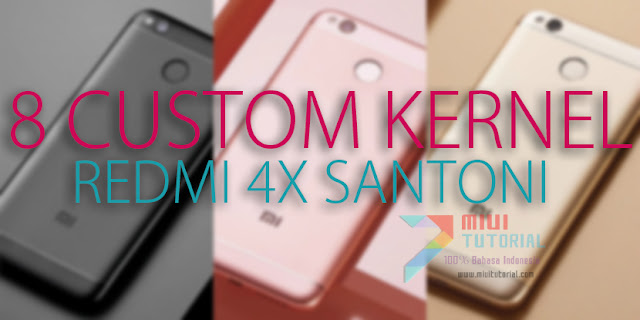 8 Rekomendasi Custom Kernel untuk Xiaomi Redmi 4X Santoni:Hobi Opreker Wajib Pakai Ini