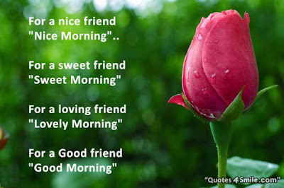 Good Morning Quotes For Best Friend: for a nice friend, nice morning, for a sweet friend, sweet morning,