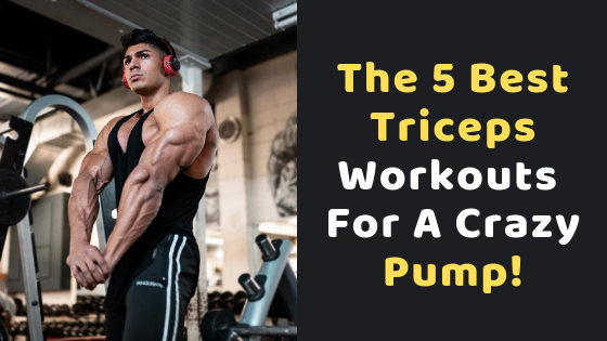 The 5 Best Triceps Workouts For A Crazy Pump! - Gym Workout