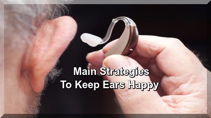 Main Strategies To Keep Ears Happy