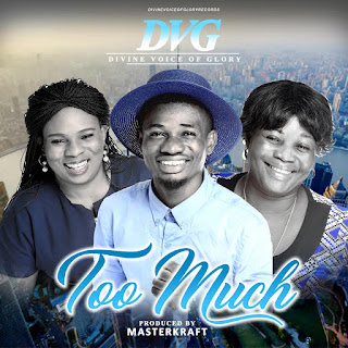 GOSPEL MUSIC: DVG - Too Much (Prod. By Masterkraft)