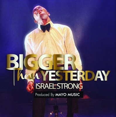 Israel Strong - Bigger Than Yesterday Lyrics