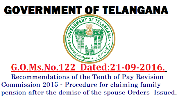 G.O.Ms.No.122 Dated:21-09-2016. |FINANCE (HRM.V) DEPARTMENT|PENSIONS – Recommendations of the Tenth of Pay Revision Commission 2015 - Procedure for claiming family pension after the demise of the spouse -Orders - Issued./2016/09/gomsno122-dated21-09-2016procedure-for-claiming-family-pension-after-the-demise-of-the-spouse.html