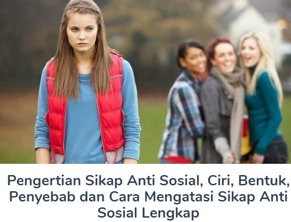 Sikap Terlengkap Anti Sosial Beserta Pengertian, Bentuk, Ciri, Cara Mengatasi, dan Penyebabnya