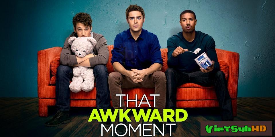 Phim Phút Bối Rối VietSub HD | That Awkward Moment 2014