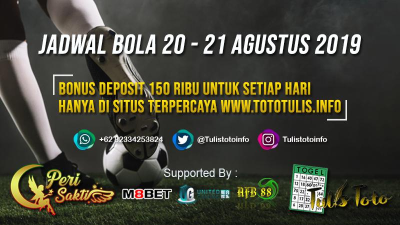 JADWAL BOLA TANGGAL 20 – 21 AGUSTUS 2019