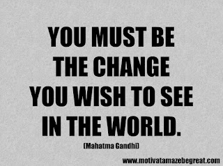 Success Inspirational Quotes: 40. You must be the change you wish to see in the world.  - Mahatma Gandhi