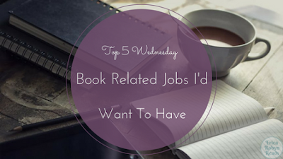 Top 5 Wednesday: Book Related Jobs I'd Want To Have