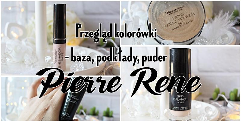 Przegląd kolorówki - baza, podkłady i puder - PIERRE RENE
