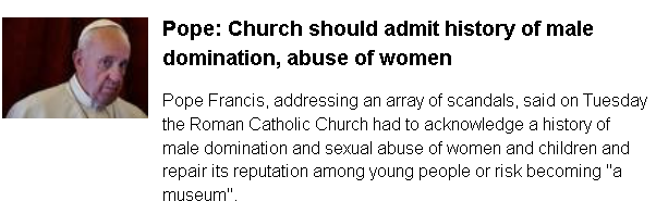 https://www.reuters.com/article/us-pope-synod-letter/pope-church-should-admit-history-of-male-domination-abuse-of-women-idUSKCN1RE0UV?feedType=nl&feedName=usmorningdigest&utm_source=Sailthru&utm_medium=email&utm_campaign=US%20Morning%20Digest%202019-04-02&utm_term=US%20Morning%20Digest