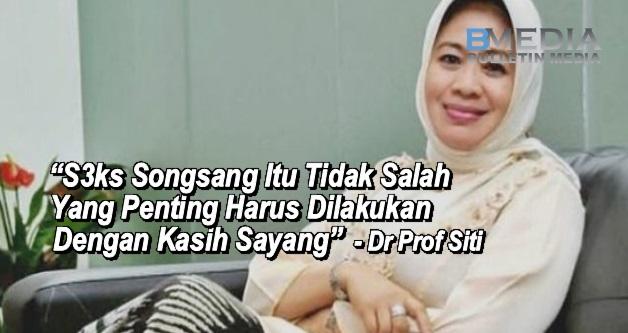 S3ks Songsang Itu Tidak Salah Yang Penting Harus Dilakukan Dengan Kasih Sayang - Dr Prof Siti