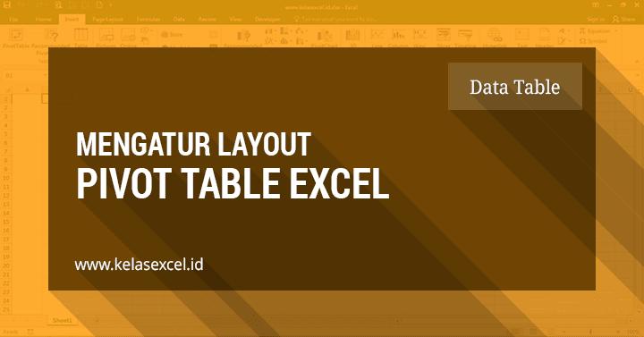 Cara Mengatur Format Tampilan (Layout) Pada PivotTable Excel