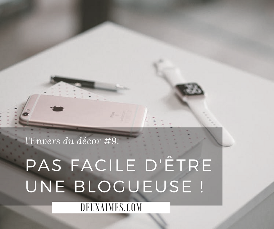 Pas facile d'être une blogueuse ! Les inconvénients - la face cachée du blogging - l'EDD - DeuxAimes