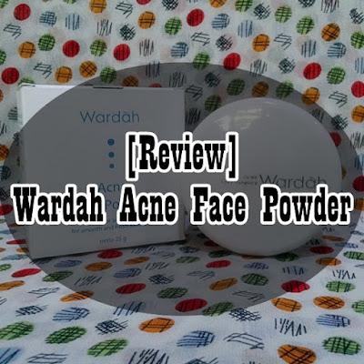 [Review] Wardah Acne Face Powder - Dhe Ujha's Blog