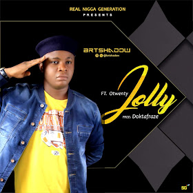 New Music: BRTshadow -Jolly ft Otwenty (prod Doktafraze)