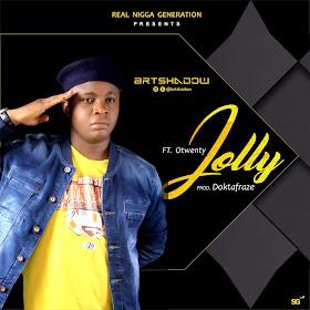 MUSIC: BRTshadow -Jolly ft Otwenty (prod Doktafraze)
