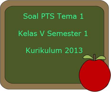 Soal Pts Uts Tema 1 Kelas 5 Semester 1 Kurikulum 2013 Terbaru Juragan Les