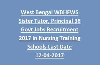 West Bengal WBHFWS Sister Tutor, Principal 36 Govt Jobs Recruitment 2017 in Nursing Training Schools, Colleges Walk In Interview