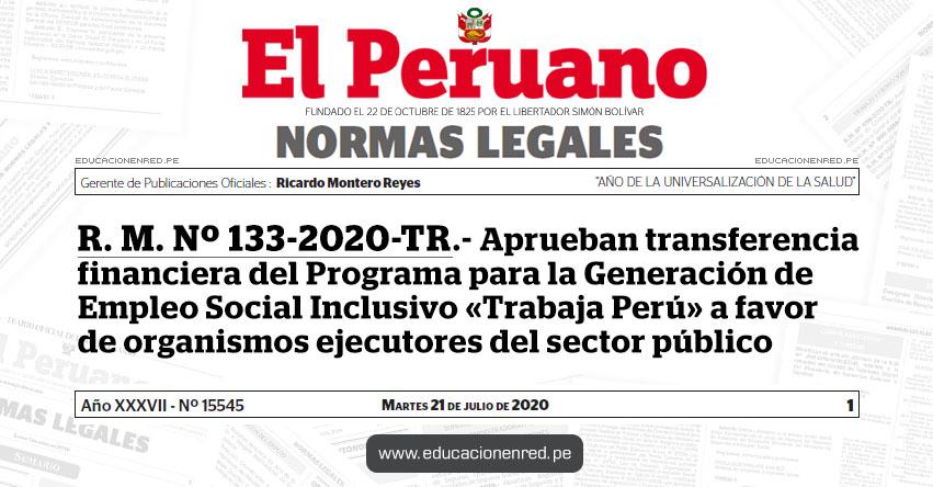 R. M. Nº 133-2020-TR.- Aprueban transferencia financiera del Programa para la Generación de Empleo Social Inclusivo «Trabaja Perú» a favor de organismos ejecutores del sector público