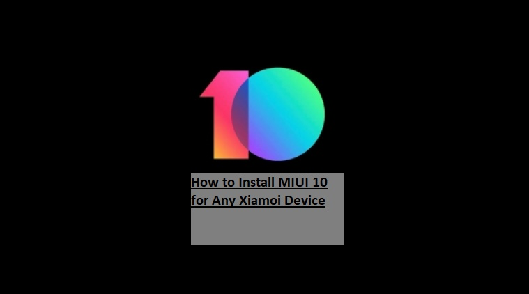 How to Install MIUI 10 for Any Xiamoi Device