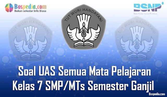 Kumpulan Soal UAS Semua Mata Pelajaran Kelas 7 SMP/MTs Semester Ganjil Terbaru
