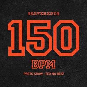 Preto Show & Teo no Beat – 150 BPM