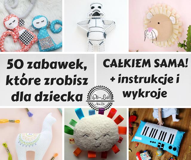 50 zabawek, które zrobisz dla dziecka całkiem sama + instrukcje i wykroje