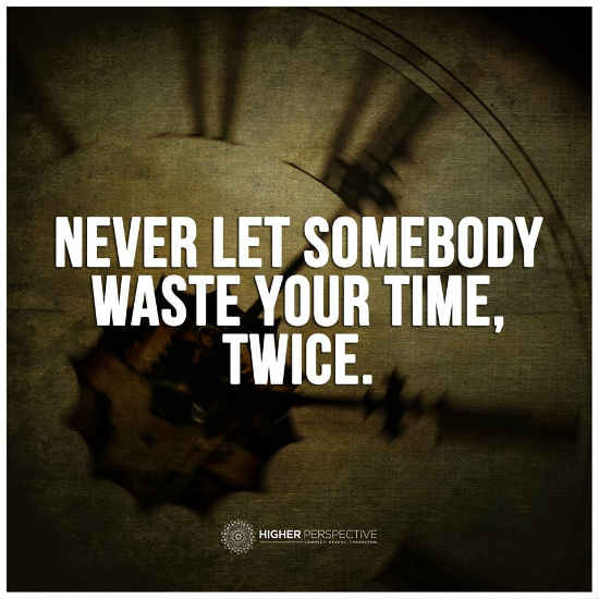 Never Let Somebody Waste Your Time Twice 101 Quotes