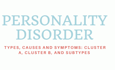 Personality Disorder: Types, Causes And Symptoms :