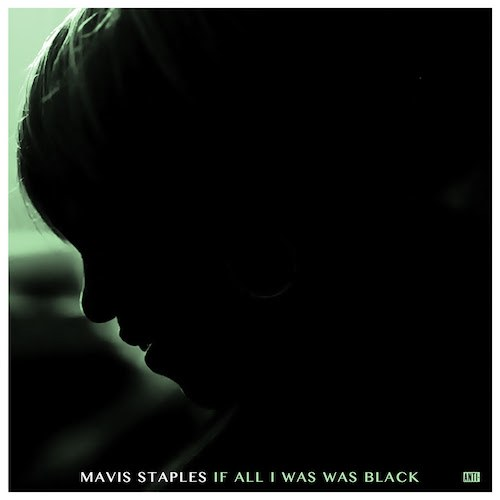 Three Chords and the Truth UK: Mavis Staples - If All I Was Was ...