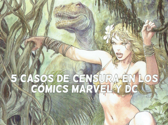 5 Casos de Censura en los Cómics Marvel y DC