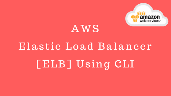 AWS Elastic Load Balancer [ELB] Using CLI