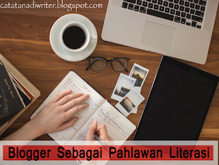 Blogger adalah Pahlawan Literasi / Catatan Adi / CatatanAdiWriter.blogspot.com