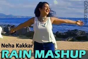 RAIN MASHUP - Neha Kakkar Rainy Day special